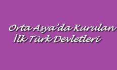Türklerin Tarih Sahnesine Çıkışı – Orta Asya'da Kurulan İlk Türk Devletleri