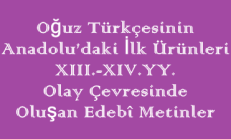 Oğuz Türkçesinin Anadolu'daki İlk Ürünleri 13. – 14. yy / Olay Çevresinde Oluşan Edebî Metinler Online Test