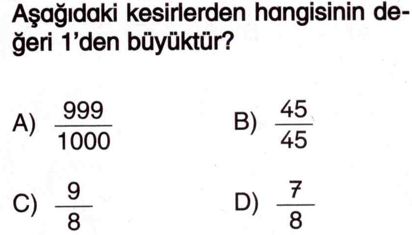 Değeri 1'den büyük olan kesirler ile ilgili soru